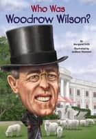 Who Was Woodrow Wilson? ebook by Margaret Frith, Andrew Thomson, Who HQ