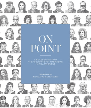 "On Point - Life Lessons from the ""Columnists"" Interviews in WSJ. Magazine eBook by WSJ Magazine"