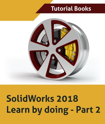 SolidWorks 2018 Learn by doing - Part 2: Surface Design, Mold Tools,  Weldments