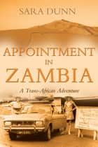 Appointment in Zambia: A Trans-African Adventure ebook by Sara Dunn