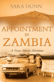 Appointment in Zambia: A Trans-African Adventure - A Trans-African Adventure ebook by Sara Dunn
