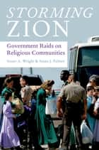 Storming Zion - Government Raids on Religious Communities ebook by Stuart A. Wright, Susan J. Palmer