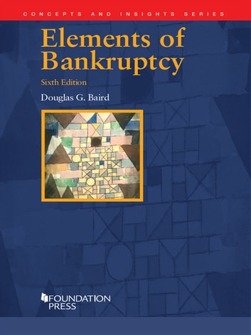 Elements of Bankruptcy, 6th (Concepts and Insights Series) ebook by Douglas Baird