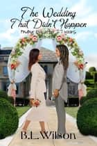 The Wedding That Didn't Happen, Finding Love After 27 Years ebook by B.L Wilson