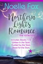 Northern Lights Romance: The Collection - Books 1-2 ebook by Noelle Fox