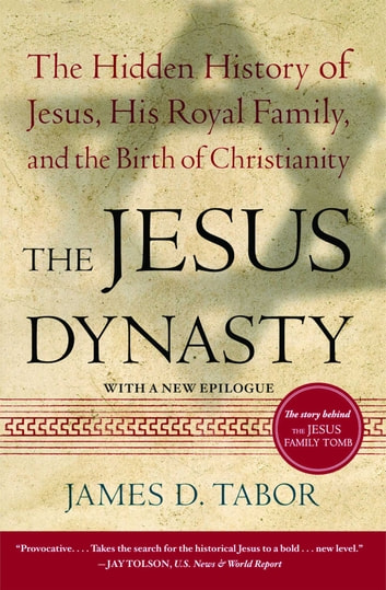 The Jesus Dynasty - The Hidden History of Jesus, His Royal Family, and the Birth of Christianity ebook by James D. Tabor