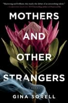 Mothers and Other Strangers - A Novel eBook by Gina Sorell