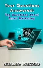 Your Questions Answered: Top Questions About Email Marketing ebook by Shelley Wenger