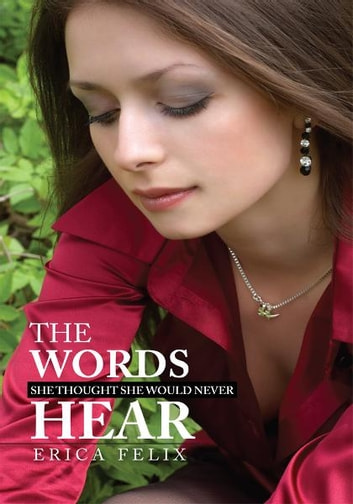 The Words She Thought She Would Never Hear ebook by Erica Felix