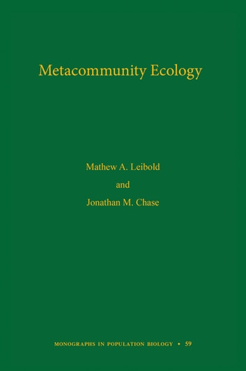 Metacommunity Ecology, Volume 59 ebook by Mathew A. Leibold,Jonathan M. Chase