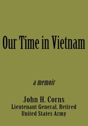 Our Time in Vietnam - n/a ebook by John H. Corns