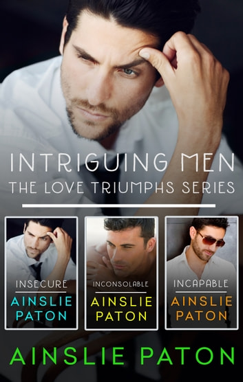 Intriguing Men - The Love Triumphs Series/Insecure/Inconsolable/Incapable ebook by Ainslie Paton