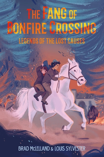 The Fang of Bonfire Crossing: Legends of the Lost Causes ebook by Brad McLelland,Louis Sylvester