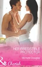 Her Irresistible Protector (Mills & Boon Cherish) (The Wild Ones, Book 1) eBook by Michelle Douglas