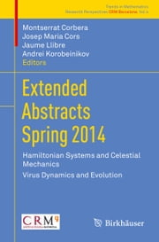 Extended Abstracts Spring 2014 - Hamiltonian Systems and Celestial Mechanics; Virus Dynamics and Evolution ebook by Montserrat Corbera,Josep Maria Cors,Jaume Llibre,Andrei Korobeinikov