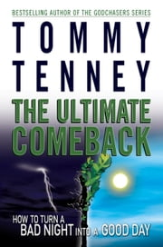 The Ultimate Comeback - How to Turn a Bad Night Into a Good Day ebook by Tommy Tenney