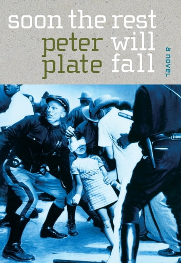 Soon the Rest Will Fall - A Novel ebook by Peter Plate