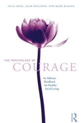The Psychology of Courage - An Adlerian Handbook for Healthy Social Living ebook by Julia Yang,Alan Milliren,Mark Blagen