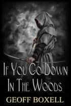 If You Go Down In The Woods ebook by Geoff Boxell