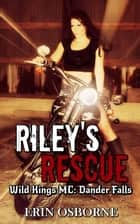 Riley's Rescue - Wild Kings MC: Dander Falls, #2 ebook by Erin Osborne