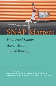 SNAP Matters - How Food Stamps Affect Health and Well-Being ebook by Judith Bartfeld, Craig Gundersen, Timothy Smeeding,...