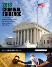 2018 Criminal Evidence: An Introduction to Constitutional Principles for Searches, Seizures, Interrogation & Identification ebook by Devallis Rutledge