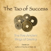 The Tao of Success - The Five Ancient Rings of Destiny ebook by Derek Lin