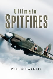 Ultimate Spitfires ebook by Caygill, Peter