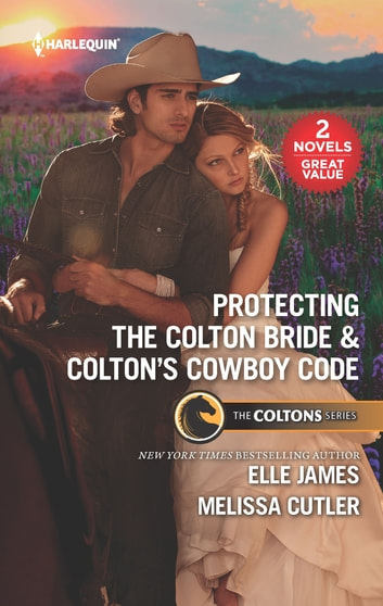 Protecting the Colton Bride & Colton's Cowboy Code - A 2-in-1 Collection ebook by Elle James,Melissa Cutler