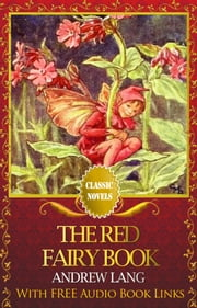 THE RED FAIRY BOOK Classic Novels: New Illustrated [Free Audiobook Links] ebook by Andrew Lang