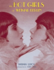 The Hot Girls of Weimar Berlin ebook by Barbara Ulrich