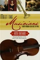 Meet the Musicians - From Prodigies (or not) to Pros ebook by Amy Nathan