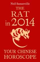 The Rat in 2014: Your Chinese Horoscope ebook by Neil Somerville