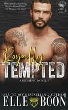 Royally Tempted - A Royal Sons MC, #3 ebook by Elle Boon
