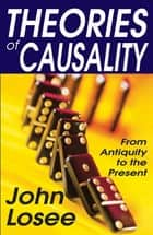 Theories of Causality ebook by John Losee