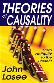 Theories of Causality - From Antiquity to the Present ebook by John Losee