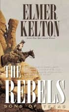 The Rebels: Sons of Texas ebook by Elmer Kelton
