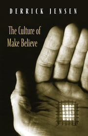The Culture of Make Believe ebook by Derrick Jensen
