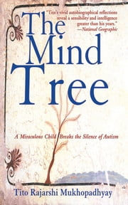 The Mind Tree - A Miraculous Child Breaks the Silence of Autism ebook by Tito Rajarshi Mukhopadhyay