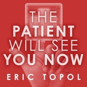 The Patient Will See You Now - The Future of Medicine Is in Your Hands audiobook by Eric Topol, MD