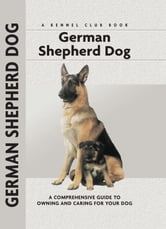 German Shepherd Dog - A Comprehensive Guide to Owning and Caring for Your Dog ebook by Susan Samms