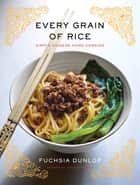 Every Grain of Rice: Simple Chinese Home Cooking ebook by Fuchsia Dunlop