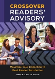 Crossover Readers' Advisory: Maximize Your Collection to Meet Reader Satisfaction ebook by Jessica E. Moyer,Jessica E. Moyer