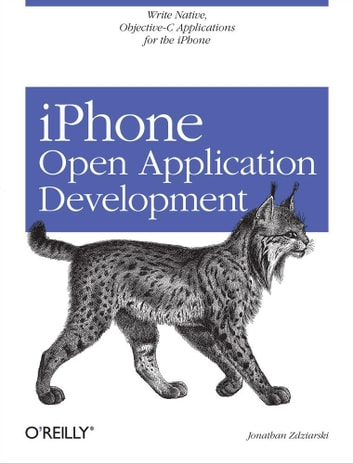 iPhone Open Application Development - Write Native Objective-C Applications for the iPhone ebook by Jonathan Zdziarski