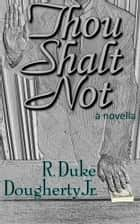Thou Shalt Not ebook by R. Duke Dougherty, Jr.