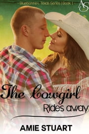 The Cowgirl Rides Away - A Cowboy Love Story ebook by Amie Stuart