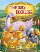 The Ugly Duckling - Uncle Moon's Fairy Tales ebook by Anuj Chawla