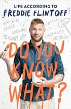 Do You Know What? - Life According to Freddie Flintoff ebook by Andrew Flintoff