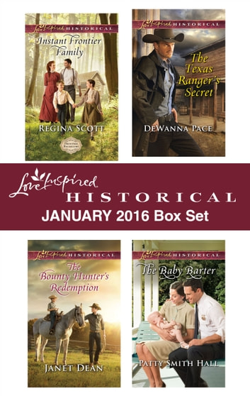 Love Inspired Historical January 2016 Box Set - Instant Frontier Family\The Bounty Hunter's Redemption\The Texas Ranger's Secret\The Baby Barter ebook by Regina Scott,Janet Dean,DeWanna Pace,Patty Smith Hall