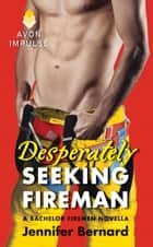 Desperately Seeking Fireman ebook by Jennifer Bernard